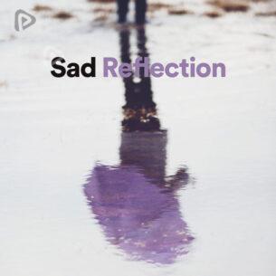 پلی لیست Sad Reflection